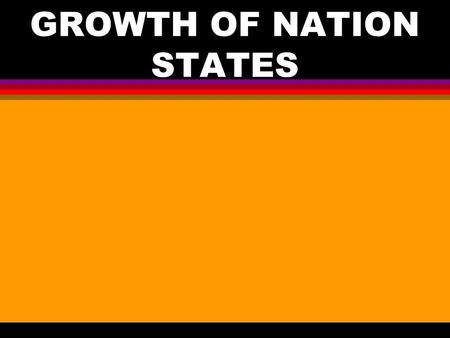 GROWTH OF NATION STATES. I. GROWING FOOD SUPPLY A. USING HORSEPOWER 1. IMPROVEMENT – USE OF THE COLLAR HARNESS 2. EFFECT a. COULD PLOW TWICE AS MUCH LAND.