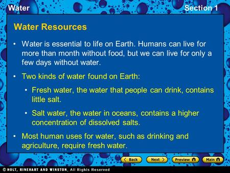 WaterSection 1 Water Resources Water is essential to life on Earth. Humans can live for more than month without food, but we can live for only a few days.