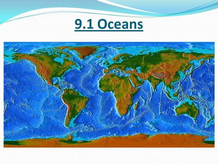9.1 Oceans. The Blue Planet 71% of Earth's surface is covered by oceans and seas. The science that studies the world ocean is called oceanography. Question: