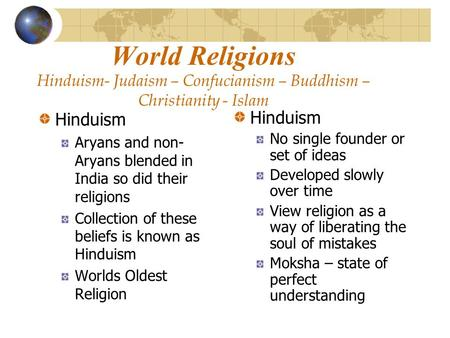 World Religions Hinduism- Judaism – Confucianism – Buddhism – Christianity - Islam Hinduism Aryans and non- Aryans blended in India so did their religions.