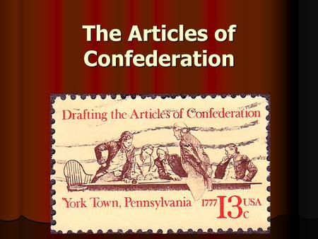 The Articles of Confederation. Objectives Be able to explain what the Articles of Confederation were. Be able to explain what the Articles of Confederation.