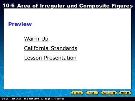 Holt CA Course 1 10-6 Area of Irregular and Composite Figures Warm Up Warm Up Lesson Presentation Lesson Presentation California Standards California StandardsPreview.