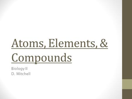 Atoms, Elements, & Compounds Biology II D. Mitchell.