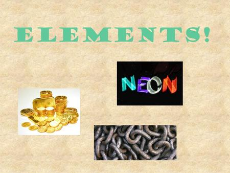 "ELEMENTS! Elements The ""building blocks"" of all matter Cannot be broken down into simpler substances 118 known elements (92 natural, 26 artificial) Elements."