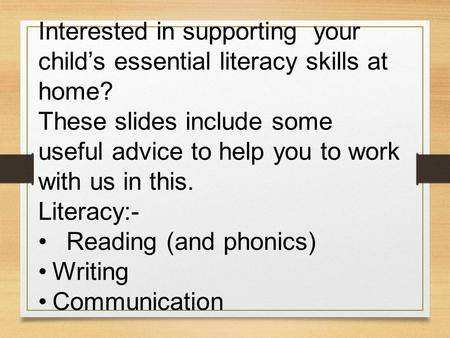 Interested in supporting your child's essential literacy skills at home? These slides include some useful advice to help you to work with us in this.