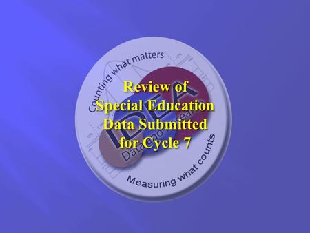 Review of Special Education Data Submitted <strong>for</strong> Cycle 7 Review of Special Education Data Submitted <strong>for</strong> Cycle 7.