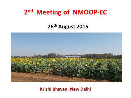 2 nd Meeting of NMOOP-EC Krishi Bhavan, New <strong>Delhi</strong> 26 th August 2015.