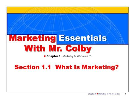 Chapter 1 Marketing Is All Around Us1 Marketing Essentials With Mr. Colby Marketing Essentials With Mr. Colby Chapter 1 Marketing Is All Around Us Section.
