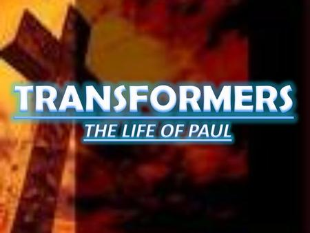 TRANSFORMERS THE LIFE OF PAUL.