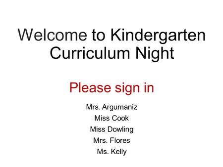 Mrs. Argumaniz <strong>Miss</strong> Cook <strong>Miss</strong> Dowling Mrs. Flores Ms. Kelly.
