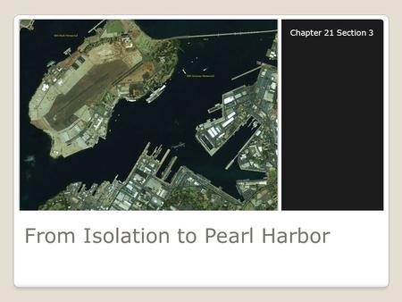 From Isolation to Pearl Harbor Chapter 21 Section 3.