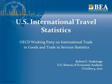 Www.bea.gov U.S. International Travel Statistics OECD Working Party on International Trade in Goods and Trade in Services Statistics Robert E. Yuskavage.