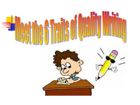 Understand the different types of writing genres (category composition) and their elements Understand the six traits of quality writing Understand the.