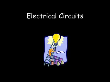 Electrical Circuits. A path where electric charges move along (through wires).