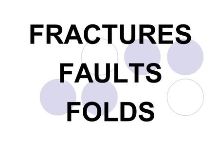 FRACTURES FAULTS FOLDS. Essential QuestionEssential Question How does Elastic Potential Energy cause the Earth's crust to fracture, fault, and fold?