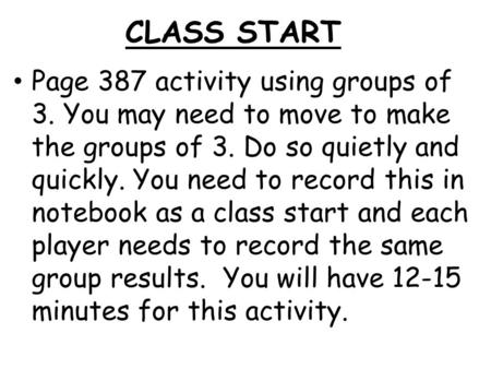 CLASS START Page 387 activity using groups of 3. You may need to move to make the groups of 3. Do so quietly and quickly. You need to record this in notebook.