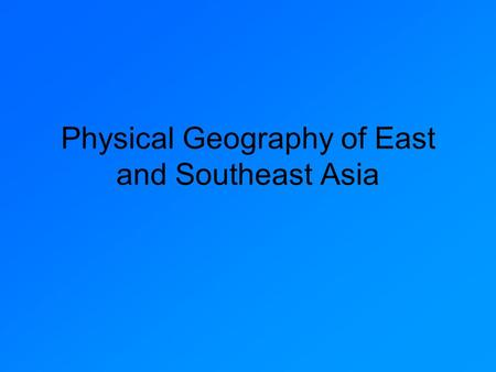 Physical Geography of East and Southeast Asia. China, Mongolia, & Taiwan China is the 3 rd largest country in the world (about the size of the contiguous.