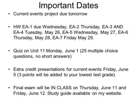 Important Dates Current events project due tomorrow HW EA-1 due Wednesday, EA-2 Thursday, EA-3 AND EA-4 Tuesday, May 26, EA-5 Wednesday, May 27, EA-6 Thursday,