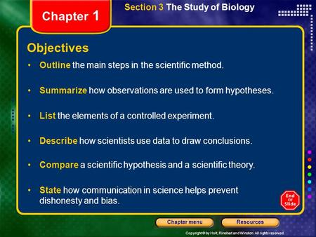 Copyright © by Holt, Rinehart and Winston. All rights reserved. ResourcesChapter menu Section 3 The Study of Biology Chapter 1 Objectives Outline the main.