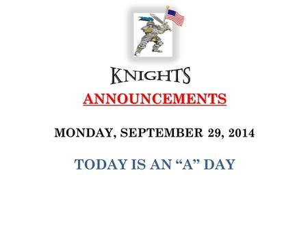 "ANNOUNCEMENTS ANNOUNCEMENTS MONDAY, SEPTEMBER 29, 2014 TODAY IS AN ""A"" DAY."