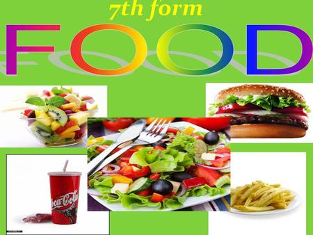 7th form Appetite comes with eating! Food can be: Healthy Fresh fruit and vegetables are healthy and useful.
