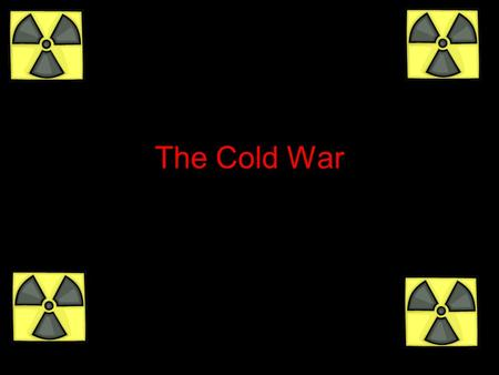 The Cold War 1945 - 1991. Cold War Defined First used in 1947 Political, economic and propaganda war between US and Soviet Union Fought through surrogates.