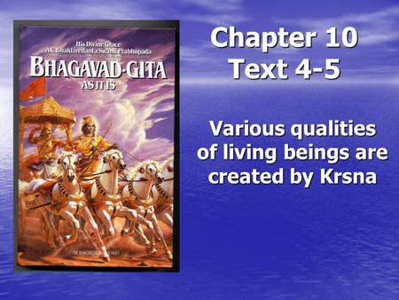 Chapter 10 Text 4-5 Various qualities of living beings are created by Krsna.
