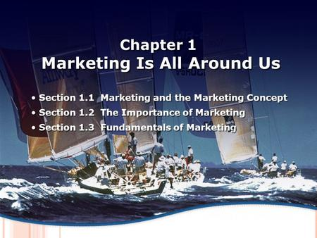 M ARKETING AND THE M ARKETING C ONCEPT Chapter 1 Marketing Is All Around Us Section 1.1 Marketing and the Marketing Concept Section 1.2 The Importance.