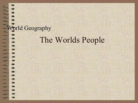 World Geography The Worlds People.