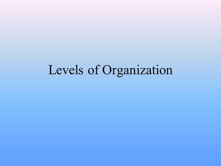 Levels of Organization Division of Labor & The First Level Within multi-cellular organisms there is division of labor. Division of labor means that the.