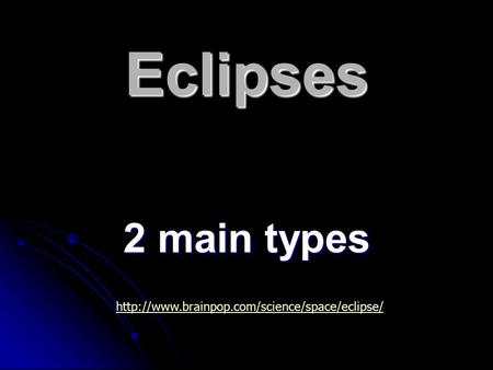 Eclipses 2 main types