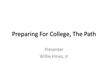 Preparing For College, The Path Presenter Willie Hines, Jr.