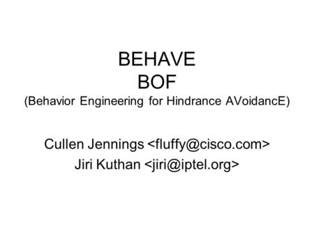 BEHAVE BOF (Behavior Engineering for Hindrance AVoidancE) Cullen Jennings Jiri Kuthan.