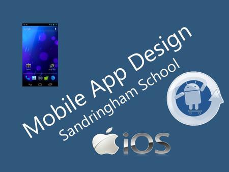 Mobile App Design Sandringham School. An intro to Appshed.