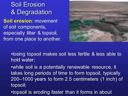Soil Erosion & Degradation Soil erosion: movement of soil components, especially litter & topsoil, from one place to another. losing topsoil makes soil.