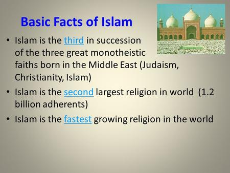 Basic Facts of Islam Islam is the third in succession of the three great monotheistic faiths born in the Middle East (Judaism, Christianity, Islam) Islam.