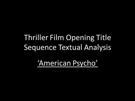 Thriller Film Opening Title Sequence Textual Analysis