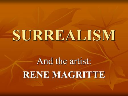 SURREALISM And the artist: RENE MAGRITTE. Surrealism is a 20th-century literary and artistic movement Surrealism is a 20th-century literary and artistic.
