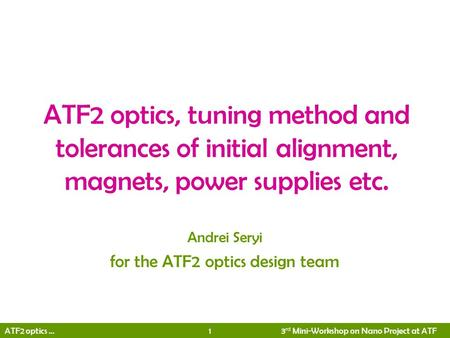 ATF2 optics … 1 3 rd Mini-Workshop on Nano Project at ATF ATF2 optics, tuning method and tolerances of initial alignment, magnets, power supplies etc.
