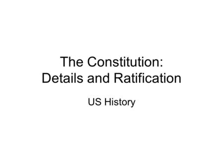 The Constitution: Details and Ratification US History.