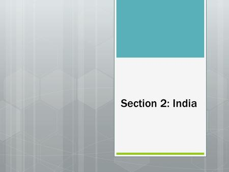 Section 2: India. Introductions  Physical barriers- Himalayas, the Hindu Kush, and the Indian ocean (made invasion difficult)  Mountain passes provided.