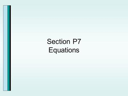 Section P7 Equations. Solving Linear Equations in One Variable.