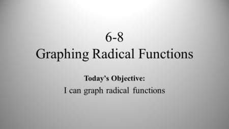 6-8 Graphing Radical Functions
