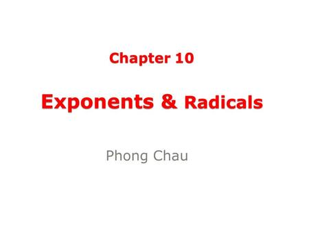Chapter 10 Exponents & Radicals Phong Chau. Section 10.1 Radical Expressions & Functions.