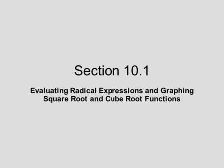 Section 10.1 Evaluating Radical Expressions and Graphing Square Root and Cube Root Functions.