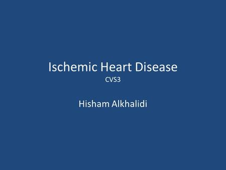 Ischemic Heart Disease CVS3 Hisham Alkhalidi. Ischemic Heart Disease A group of related syndromes resulting from myocardial ischemia.
