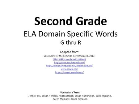 Second Grade ELA Domain Specific Words G thru R Adapted from: Vocabulary for the Common Core (Marzano, 2013) https://kids.wordsmyth.net/we/