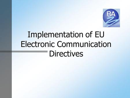 Implementation of EU Electronic Communication Directives.