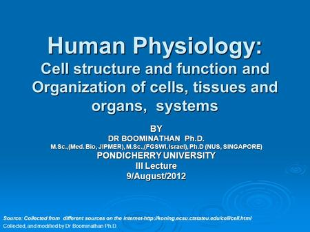 Human Physiology: Cell structure and function and Organization of cells, tissues and organs, systems Source: Collected from different sources on the internet-http://koning.ecsu.ctstateu.edu/cell/cell.html.