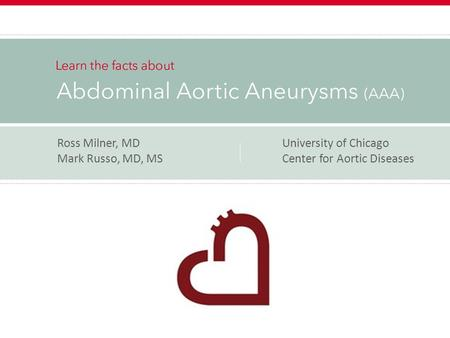 Ross Milner, MDUniversity of Chicago Mark Russo, MD, MS Center for Aortic Diseases.